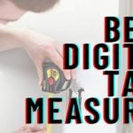 Best Digital Tape Measures