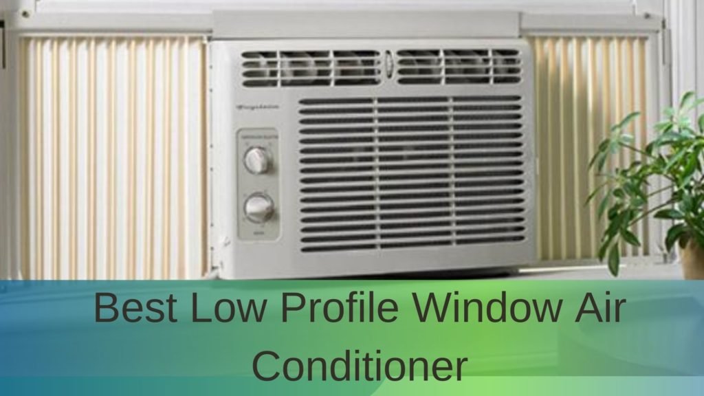 Best Low Profile Window Air Conditioner