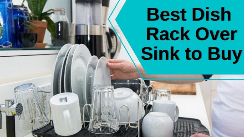 Best Dish Rack Over Sink to Buy