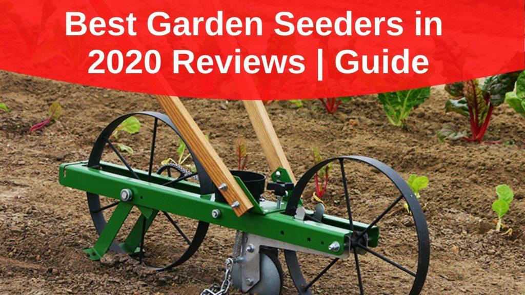 Best Garden Seeders in 2020 Reviews | Guide