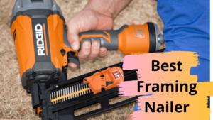 Best Framing Nailer Review