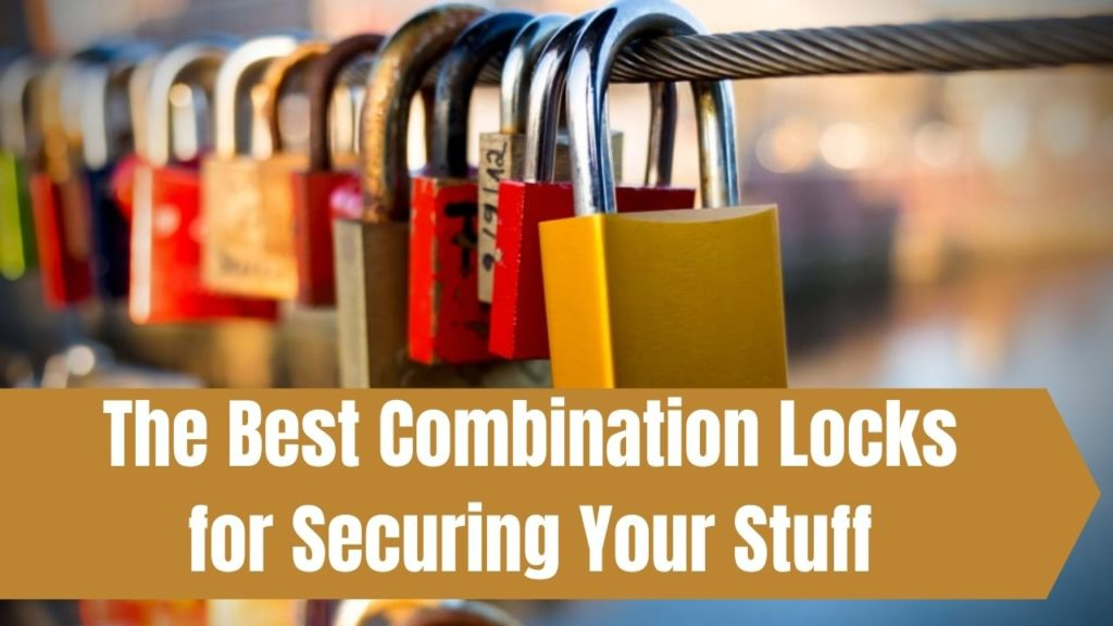 The Best Combination Locks for Securing Your Stuff